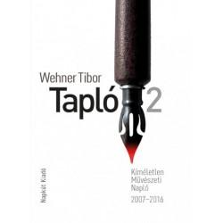 Wehner Tibor: Tapló 2 - Kíméletlen Művészeti Napló 2007-2016
