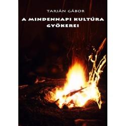 Tarján Gábor: A mindennapi kultúra gyökerei