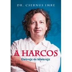 Dr. Csernus Imre: A harcos - Életrajz és lélekrajz