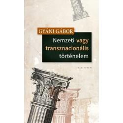 Gyáni Gábor: Nemzeti vagy transznacionális történelem
