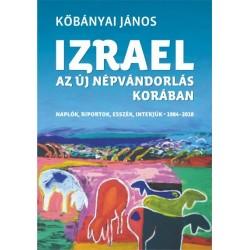 Kőbányai János: Izrael az új népvándorlás korában - Naplók, riportok, esszék, interjúk 1984-2018