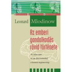 Leonard Mlodinow: Az emberi gondolkodás rövid története - Az ember útja az első kőszerszámoktól a kozmosz megismerésééig