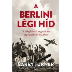 Barry Turner: A berlini légi híd - A hidegháború nagyszabású segélyszállítási művelete