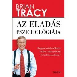 Brian Tracy: Az eladás pszichológiája - Hogyan értékesíthetsz többet, könnyebben és hatékonyabban?
