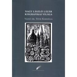 Vasné dr. Tóth Kornélia: Nagy László Lázár kisgrafikai világa