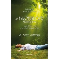 M. Amos Clifford: Az erdőfürdőzés kézikönyve - Tapasztaljuk meg a természet gyógyító erejét