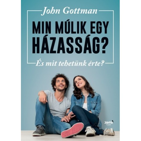John Gottman: Min múlik egy házasság? - És mit tehetünk érte?