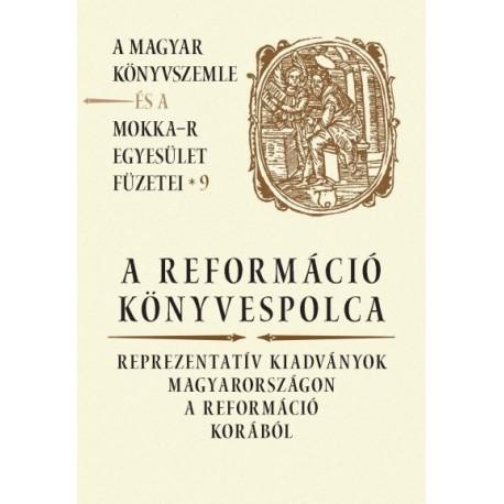 A reformáció könyvespolca - Reprezentatív kiadványok Magyarországon a reformáció korából