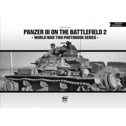 Tom Cockle: Panzer III on the Battlefield 2 - World War Two Photobook Series