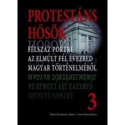 Faggyas Sándor: Protestáns hősök 3. - Félszáz portré az elmúlt fél évezred magyar történelméből