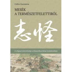 Csibra Zsuzsanna: Mesék a természetfelettiről - A zhiguai jelentősége a klasszikus kínai irodalomban