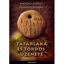Mandics György - Záhonyi András: Tatárlaka és Tordos üzenete
