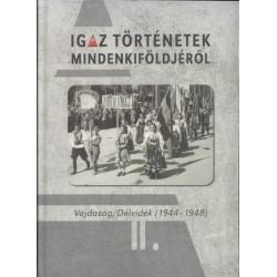 Papp Árpád: Igaz történetek Mindenkiföldjéről II. - Vajdaság/Délvidék (1944-1948)