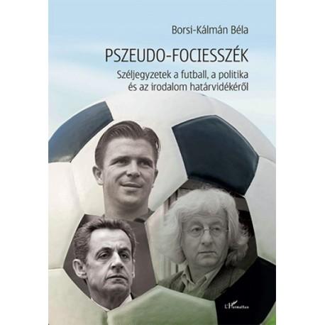 Borsi-Kálmán Béla: Pszeudo-fociesszék - Széljegyzetek a futball, a politika és az irodalom határvidékéről