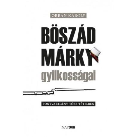 Orbán Károly: Böszád Márky gyilkosságai - Ponyvaregény több tételben