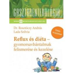 Lada Szilvia - Dr. Rosztóczy András: Reflux és diéta - Gyomorsavbántalmak felismerése és kezelése