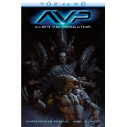 Ariel Olivetti - Christopher Sebela: Alien vs. Predator - Tűz és kő