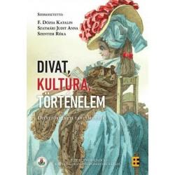 F. Dózsa Katalin - Szatmári Judit Anna - Szentesi Réka: Divat, kultúra, történelem - Divattörténeti tanulmányok