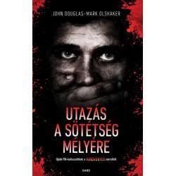 John Douglas - Mark Olshaker: Utazás a sötétség mélyére