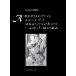 Takács Imre: A francia gótika recepciója Magyarországon II. András korában