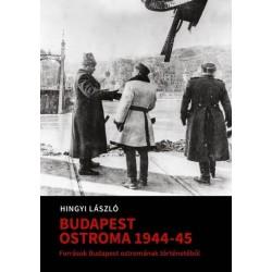 Hingyi László - Hingyi Lászlóné - Mihályi Balázs - Tóth Gábor: Budapest Ostroma 1944-45 - Források Budapest os...