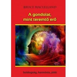 Bruce Maclelland: A gondolat, mint teremtő erő - Boldogság, harmónia, jólét