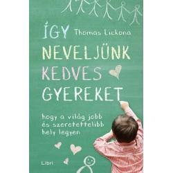 Thomas Lickona: Így neveljünk kedves gyereket - Hogy a világ jobb és szeretettelibb hely legyen