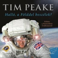 Tim Peake: Halló, a Földdel beszélek? - Kilátás a Nemzetközi Űrállomásról