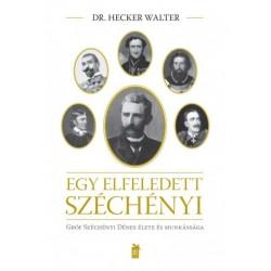 Dr. Hecker Walter - Brenyó József: Egy elfeledett Széchényi - gróf Széchényi Dénes élete és munkássága