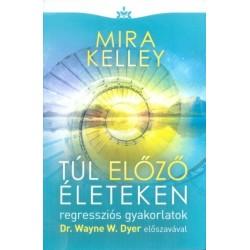 Mira Kelley: Túl előző életeken - Regressziós gyakorlatok