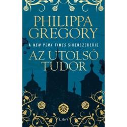 Philippa Gregory: Az utolsó Tudor