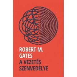 Robert M. Gates: A vezetés szenvedélye