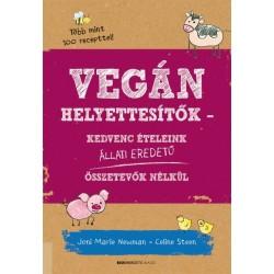 Marie Joni Newman - Celine Steen: Vegán helyettesítők - Kedvenc ételeink állati eredetű összetevők nélkül