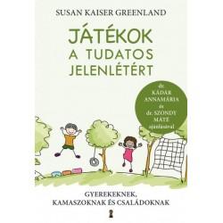 Susan Kaiser Greenland: Játékok a tudatos jelenlétért - Gyerekeknek, kamaszoknak és családoknak