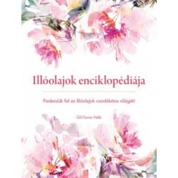 Gill Farrer-Halls: Illóolajok enciklopédiája - Fedezzük fel az illóolajok csodálatos világát!