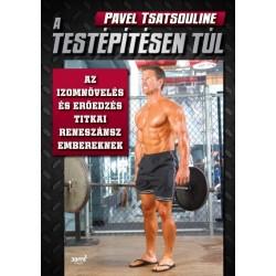 Pavel Tsatsouline: A testépítésen túl - Az izomnövelés és erőedzés titkai reneszánsz embereknek