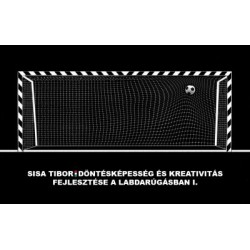 Sisa Tibor: Döntésképesség és kreativitás fejlesztése a labdarúgásban I.