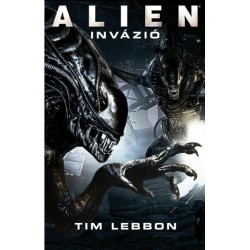 Tim Lebbon: Alien - Invázió - A Harag Háborúja-trilógia 2.