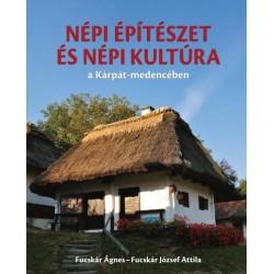 Fucskár József Attila - Fucskár Ágnes: Népi építészet és népi kultúra a Kárpát-medencében