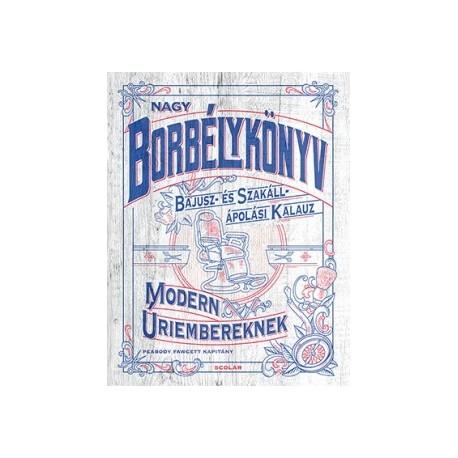 Fawcett Peabody: Nagy borbélykönyv modern úriembereknek - Bajusz- és Szakáll- ápolási kalauz