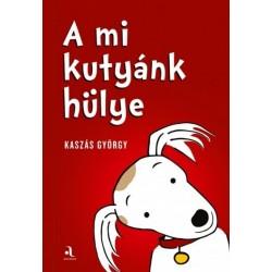 Kaszás György: A mi kutyánk hülye / Az én gazdáim hülyék