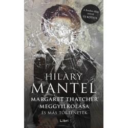 Hilary Mantel: Margaret Thatcher meggyilkolása - és más történetek