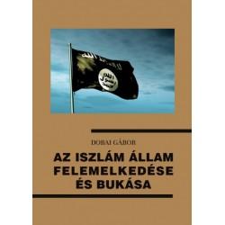 Dobai Gábor: Az Iszlám Állam felemelkedése és bukása