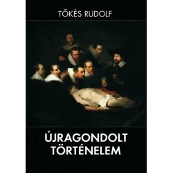 Tőkés Rudolf: Újragondolt történelem