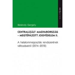 Bárándy Gergely: Centralizált Magyarország - Megtépázott jogvédelem II. - A hatalommegosztás rendszerének változásairól (2014...