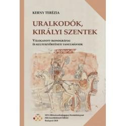 Kerny Terézia: Uralkodók, királyi szentek - Válogatott ikonográfiai és kultusztörténeti tanulmányok