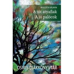 Mikszáth Kálmán: A tót atyafiak - A jó palócok - Osiris diákkönyvtár