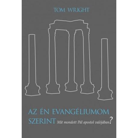 Tom Wright: Az én evangéliumom szerint - Mit mondott Pál apostol valójában?