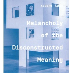 Albert Ádám: Melancholy of the Discontructed Meaning