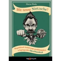 Marcus Weeks: Mit tenne Nietzsche? - Megoldások hétköznapi problémáinkra a legnagyobb filozófusoktól